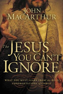 The Jesus You Can't Ignore: What You Must Learn from the Bold Confrontations of Christ Cover Image