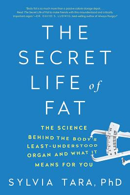 The Secret Life of Fat: The Science Behind the Body's Least Understood Organ and What It Means for You Cover Image