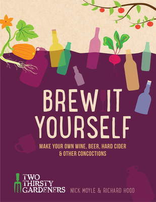 Brew It Yourself: Make Your Own Beer, Wine & Other Concoctions Cover Image