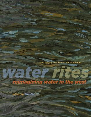 Water Rites: Reimagining Water in the West (Calgary Institute for the Humanities #2) Cover Image