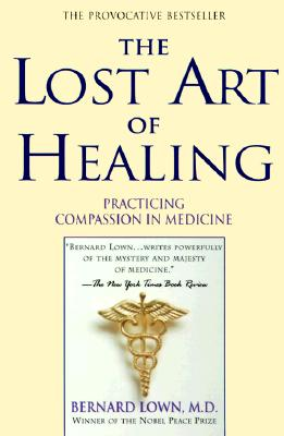 The Lost Art of Healing: Practicing Compassion in Medicine Cover Image