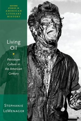 Living Oil: Petroleum Culture in the American Century Cover Image