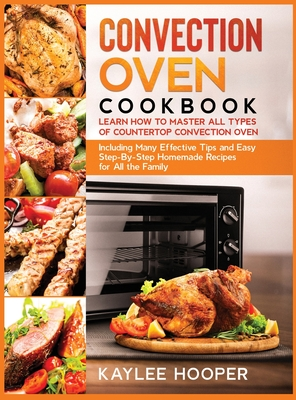 Convection Oven Cookbook: Learn How to Master All Types of Countertop Convection Oven. Including Many Effective Tips and Easy Step-By-Step Homem Cover Image