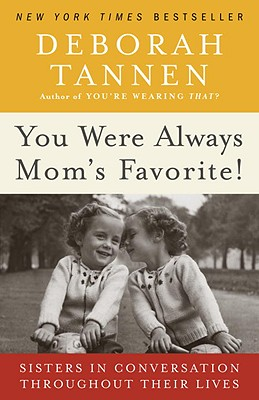 You Were Always Mom's Favorite!: Sisters in Conversation Throughout Their Lives Cover Image