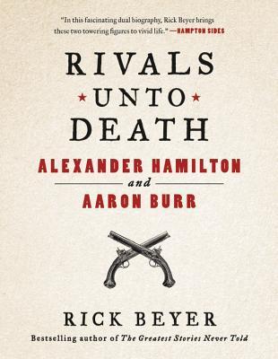 Rivals Unto Death: Alexander Hamilton and Aaron Burr Cover Image