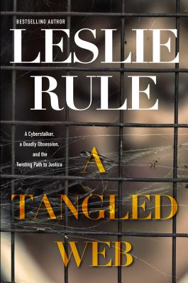 A Tangled Web: A Cyberstalker, a Deadly Obsession, and the Twisting Path to Justice. Cover Image