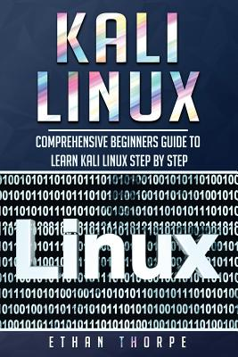 Kali Linux: Comprehensive Beginners Guide to Learn Kali Linux Step by Step Cover Image
