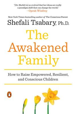 The Awakened Family: How to Raise Empowered, Resilient, and Conscious Children Cover Image