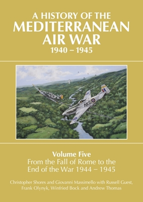 A History of the Mediterranean Air War Volume Five: From the Fall of Rome to the End of the War 1944-1945 Cover Image