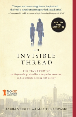 An Invisible Thread: The True Story of an 11-Year-Old Panhandler, a Busy Sales Executive, and an Unlikely Meeting with Destiny (Paperback) By Laura Schroff, Alex Tresniowski, Valerie Salembier