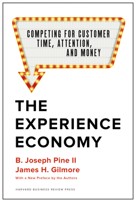 The Experience Economy, with a New Preface by the Authors: Competing for Customer Time, Attention, and Money Cover Image