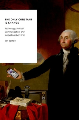 The Only Constant Is Change: Technology, Political Communication, and Innovation Over Time Cover Image