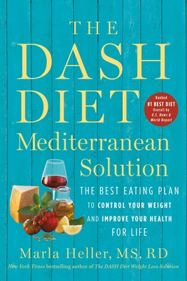 The DASH Diet Mediterranean Solution: The Best Eating Plan to Control Your Weight and Improve Your Health for Life (A DASH Diet Book) Cover Image