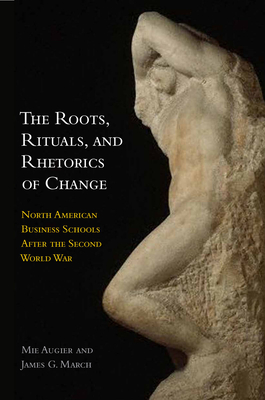 The Roots, Rituals, and Rhetorics of Change: North American Business Schools After the Second World War Cover Image