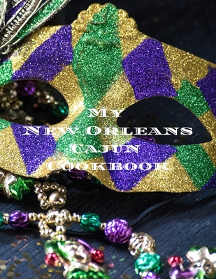 My New Orleans Cajun Cookbook: Create your own New Orleans Cajun family cookbook with your favorite recipes in a 8.5x11