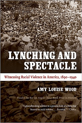Lynching and Spectacle: Witnessing Racial Violence in America, 1890-1940 (New Directions in Southern Studies) Cover Image