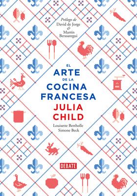 El arte de la cocina francesa / Mastering the Art of French Cooking cover