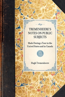 Tremenheere's Notes on Public Subjects: Made During a Tour in the United States and in Canada (Travel in America) Cover Image
