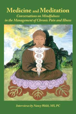 Medicine and Meditation: Conversations on Mindfulness in the Management of Chronic Pain and Illness Cover Image