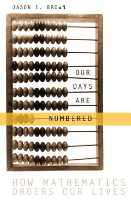 Our Days Are Numbered: How Mathematics Orders Our Lives Cover Image