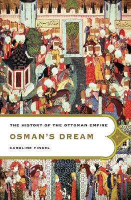 Osman's Dream: The History of the Ottoman Empire Cover Image