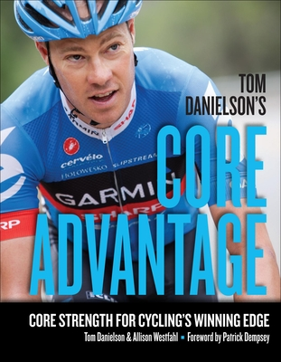 Tom Danielson's Core Advantage: Core Strength for Cycling's Winning Edge Cover Image