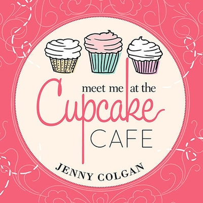 Meet Me at the Cupcake Cafe: A Novel with Recipes Cover Image