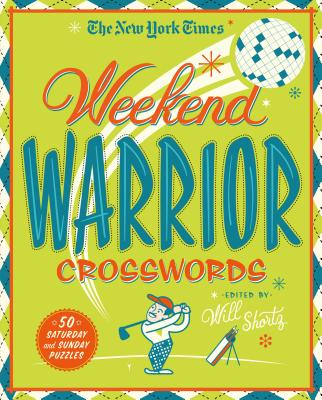 The New York Times Weekend Warrior Crosswords: 50 Saturday and Sunday Puzzles Cover Image