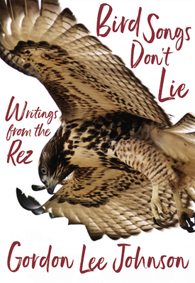 Bird Songs Don't Lie: Writings from the Rez Cover Image