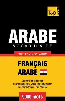 Vocabulaire Français-Arabe égyptien pour l'autoformation - 9000 mots (French Collection #44) Cover Image