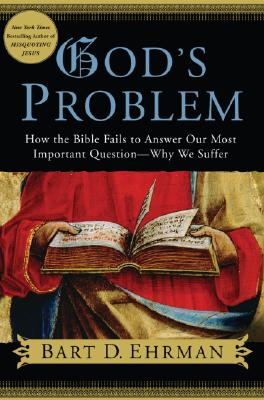God's Problem: How the Bible Fails to Answer Our Most Important Question--Why We Suffer Cover Image