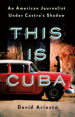 This Is Cuba: An American Journalist Under Castro's Shadow Cover Image