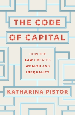 The Code of Capital: How the Law Creates Wealth and Inequality Cover Image