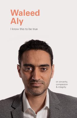 I Know This to Be True: Waleed Aly Cover Image