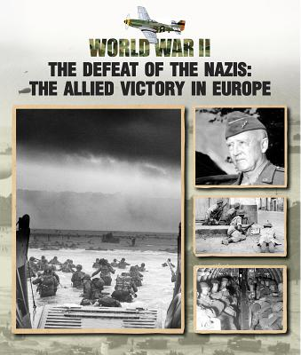 The Defeat of the Nazis: The Allied Victory in Europe (World War II #5) Cover Image