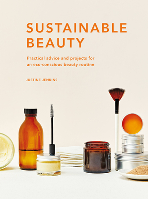 Sustainable Beauty: Practical advice and projects for an eco-friendly beauty routine (Sustainable Living Series) Cover Image