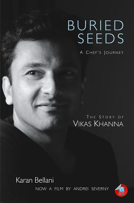 Buried Seeds: A Chef's Journey: The Story of Vikas Khanna Cover Image