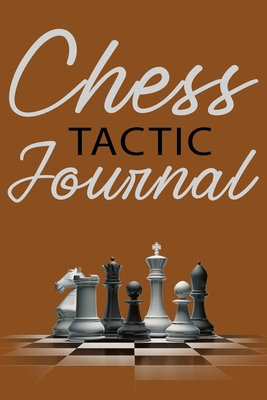 Chess Tactic Journal: Match Book, Score Sheet and Moves Tracker Notebook, Chess Tournament Log Book, Great for 120 Games, Cream Paper, 6R Cover Image