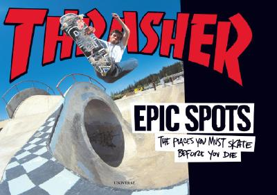 Epic Spots: The Places You Must Skate Before You Die Cover Image