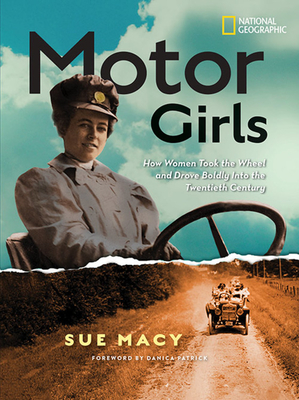 Motor Girls: How Women Took the Wheel and Drove Boldly Into the Twentieth Century Cover Image