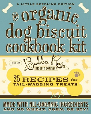 The Organic Dog Biscuit Cookbook Kit Cover Image