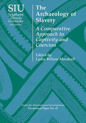 The Archaeology of Slavery: A Comparative Approach to Captivity and Coercion Cover Image