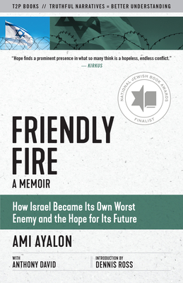 Friendly Fire: How Israel Became Its Own Worst Enemy and Its Hope for the Future Cover Image