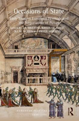 Occasions of State: Early Modern European Festivals and the Negotiation of Power (European Festival Studies: 1450-1700) Cover Image