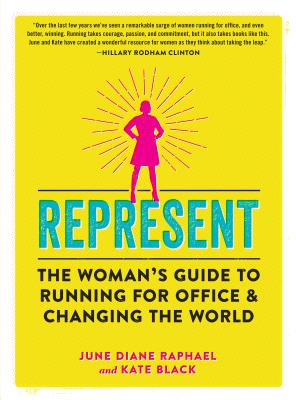 Represent: The Woman's Guide to Running for Office and Changing the World Cover Image