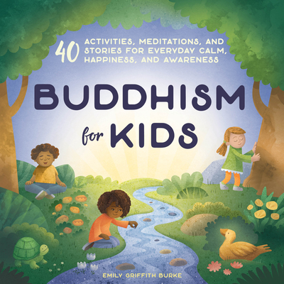 Buddhism for Kids: 40 Activities, Meditations, and Stories for Everyday Calm, Happiness, and Awareness Cover Image