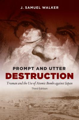 Prompt and Utter Destruction: Truman and the Use of Atomic Bombs Against Japan Cover Image