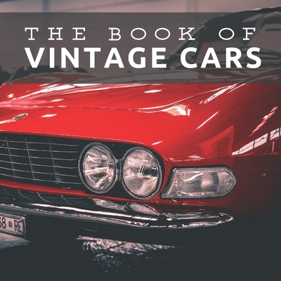 The Book of Vintage Cars: Picture Book For Seniors With Dementia (Alzheimer's) Cover Image