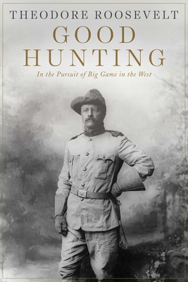 Good Hunting: In Pursuit of Big Game in the West Cover Image