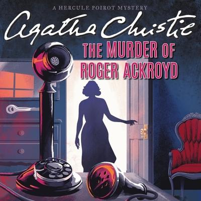 The Murder of Roger Ackroyd: A Hercule Poirot Mystery (Hercule Poirot Mysteries (Audio) #4) Cover Image